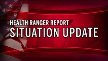 Health Ranger Report - Situation Update